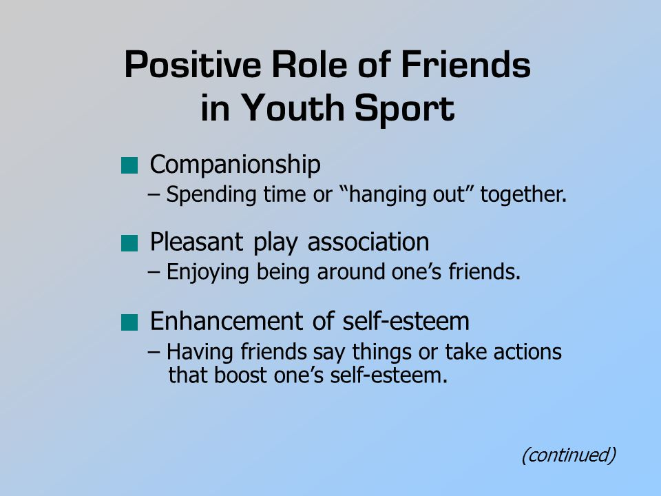 Positive Role of Friends in Youth Sport Companionship – Spending time or hanging out together.
