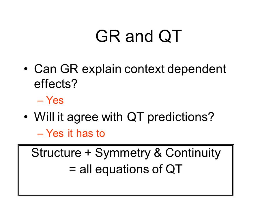 GR and QT Can GR explain context dependent effects.