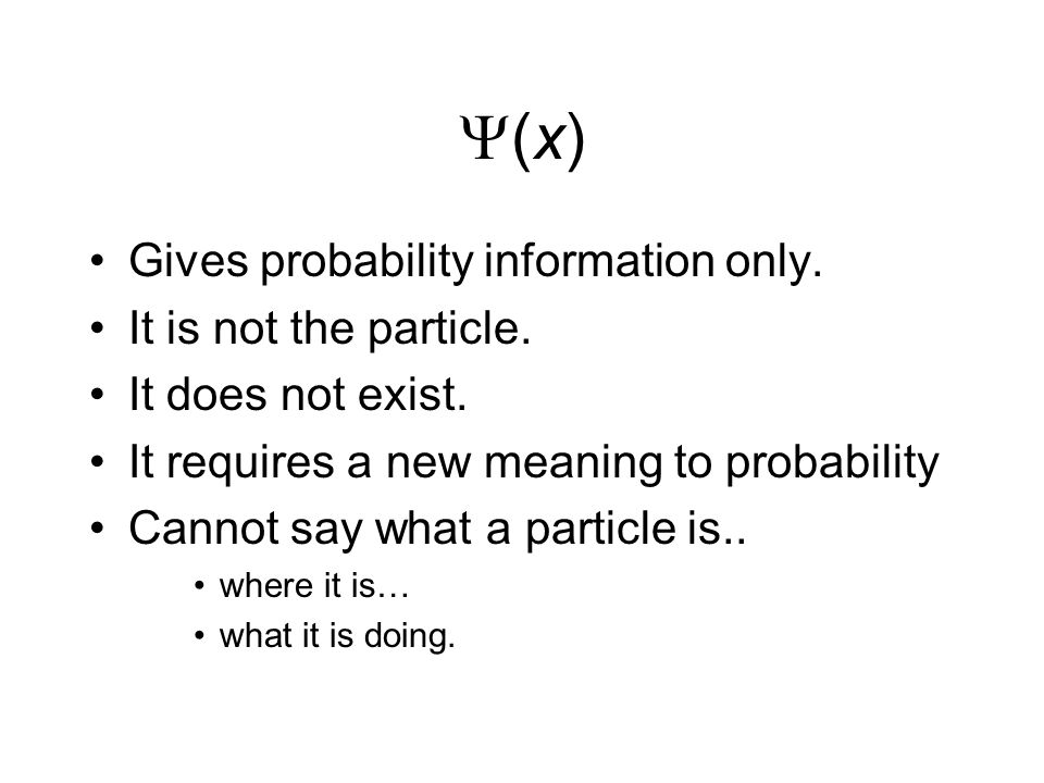 (x)(x) Gives probability information only. It is not the particle.