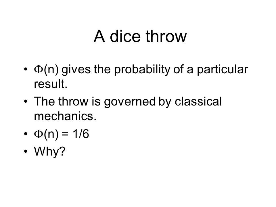 A dice throw  (n) gives the probability of a particular result.