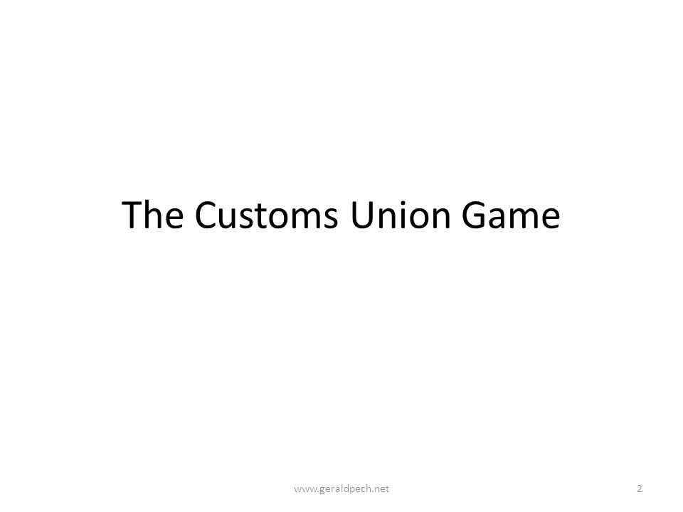 The Customs Union Game www.geraldpech.net2