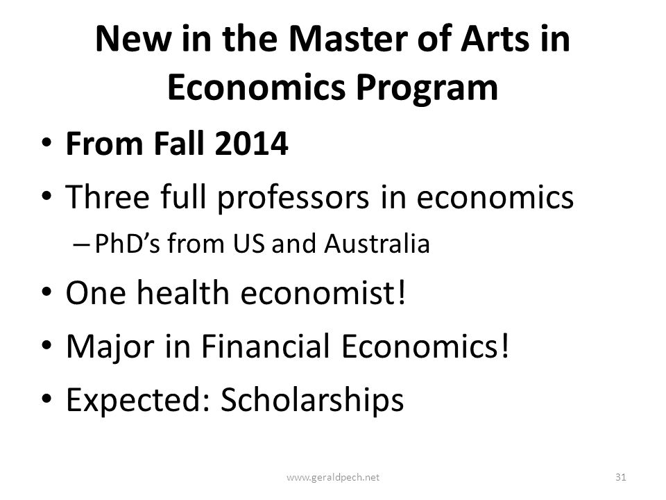 New in the Master of Arts in Economics Program From Fall 2014 Three full professors in economics – PhD's from US and Australia One health economist.