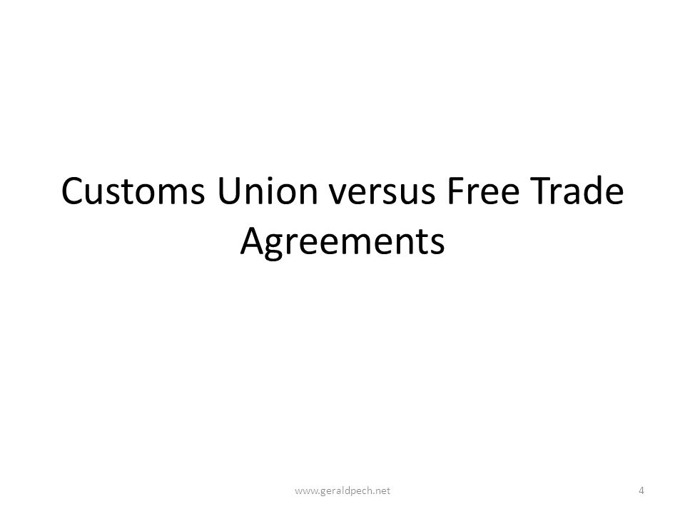 Customs Union versus Free Trade Agreements www.geraldpech.net4