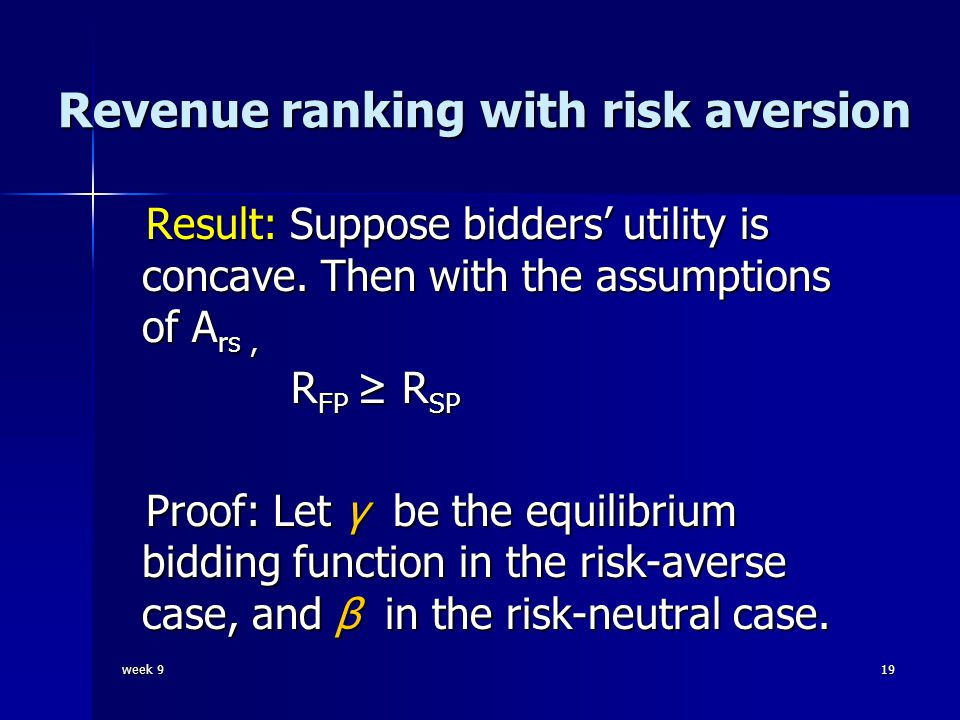 week 919 Revenue ranking with risk aversion Result: Suppose bidders' utility is concave. Then with the assumptions of A rs, Result: Suppose bidders' u