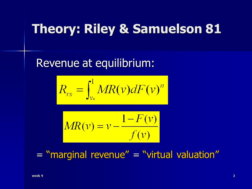 week 93 Theory: Riley & Samuelson 81 Revenue at equilibrium: = marginal revenue = virtual valuation
