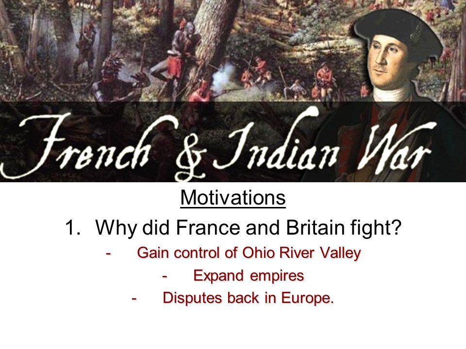 Motivations 1.Why did France and Britain fight.