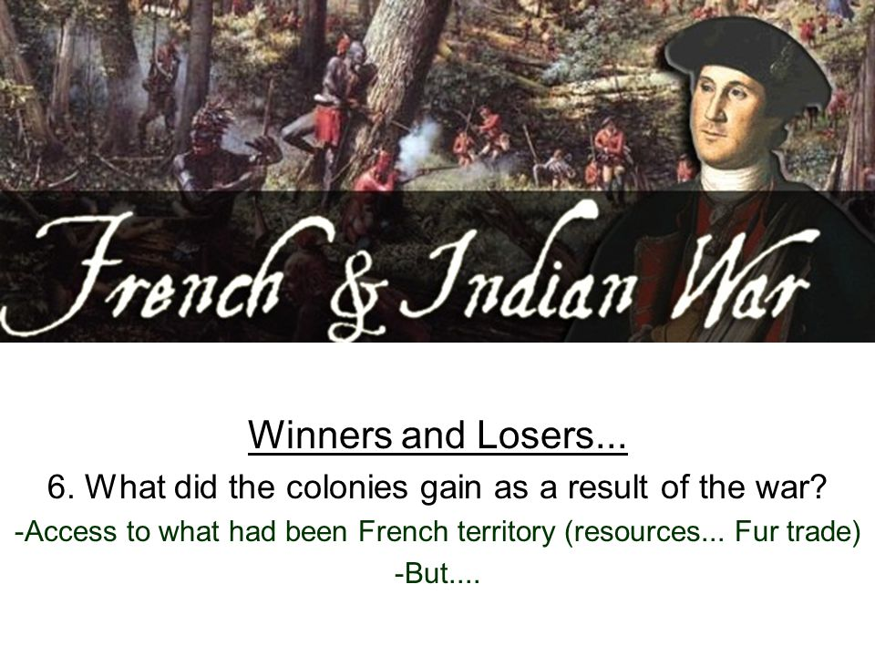 Winners and Losers... 6. What did the colonies gain as a result of the war.