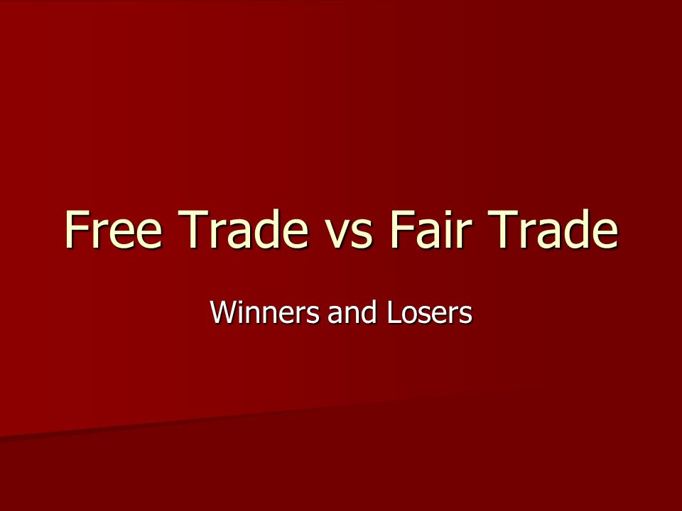 Free Trade vs Fair Trade Winners and Losers