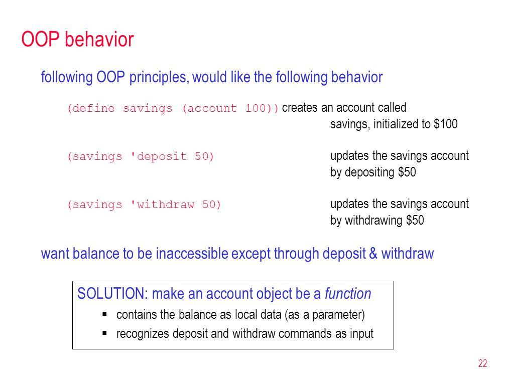 22 OOP behavior following OOP principles, would like the following behavior (define savings (account 100)) creates an account called savings, initiali