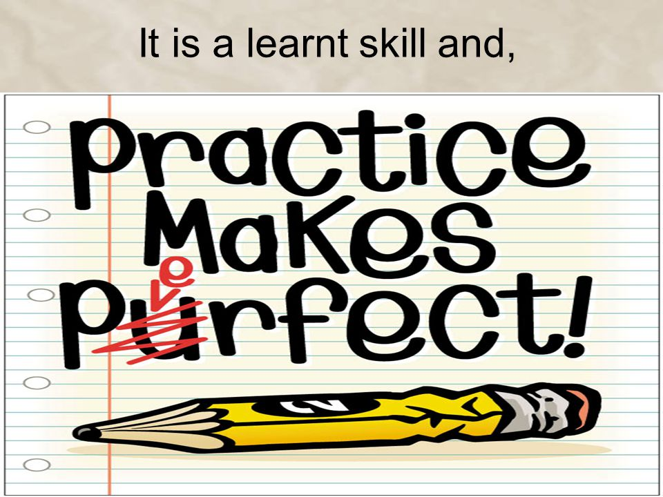 It is a learnt skill and,