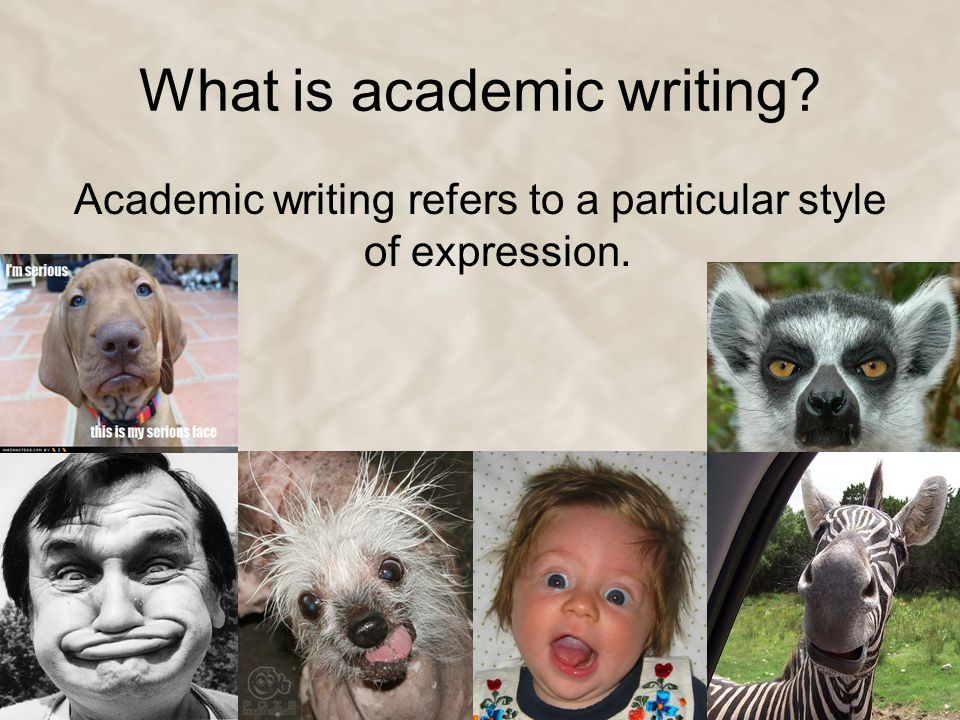 What is academic writing? Academic writing refers to a particular style of expression.