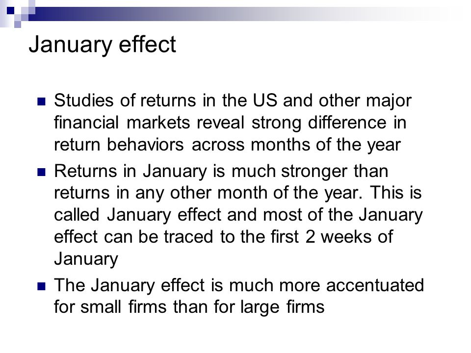 January effect Studies of returns in the US and other major financial markets reveal strong difference in return behaviors across months of the year R