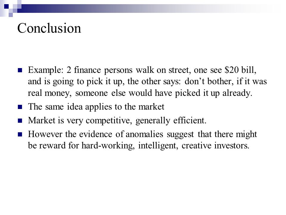 Conclusion Example: 2 finance persons walk on street, one see $20 bill, and is going to pick it up, the other says: don't bother, if it was real money