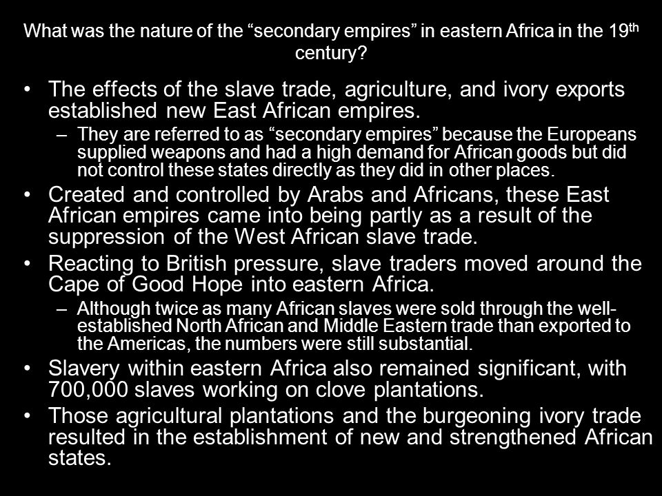 """What was the nature of the """"secondary empires"""" in eastern Africa in the 19 th century? The effects of the slave trade, agriculture, and ivory exports"""