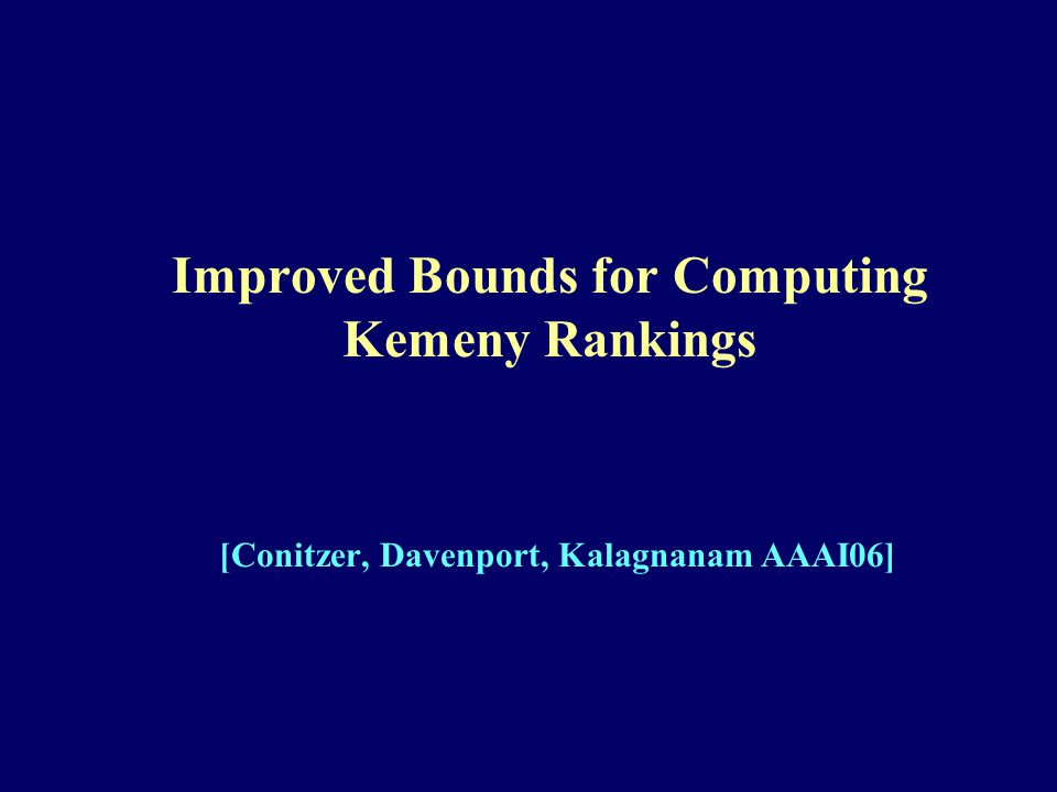Improved Bounds for Computing Kemeny Rankings [Conitzer, Davenport, Kalagnanam AAAI06]