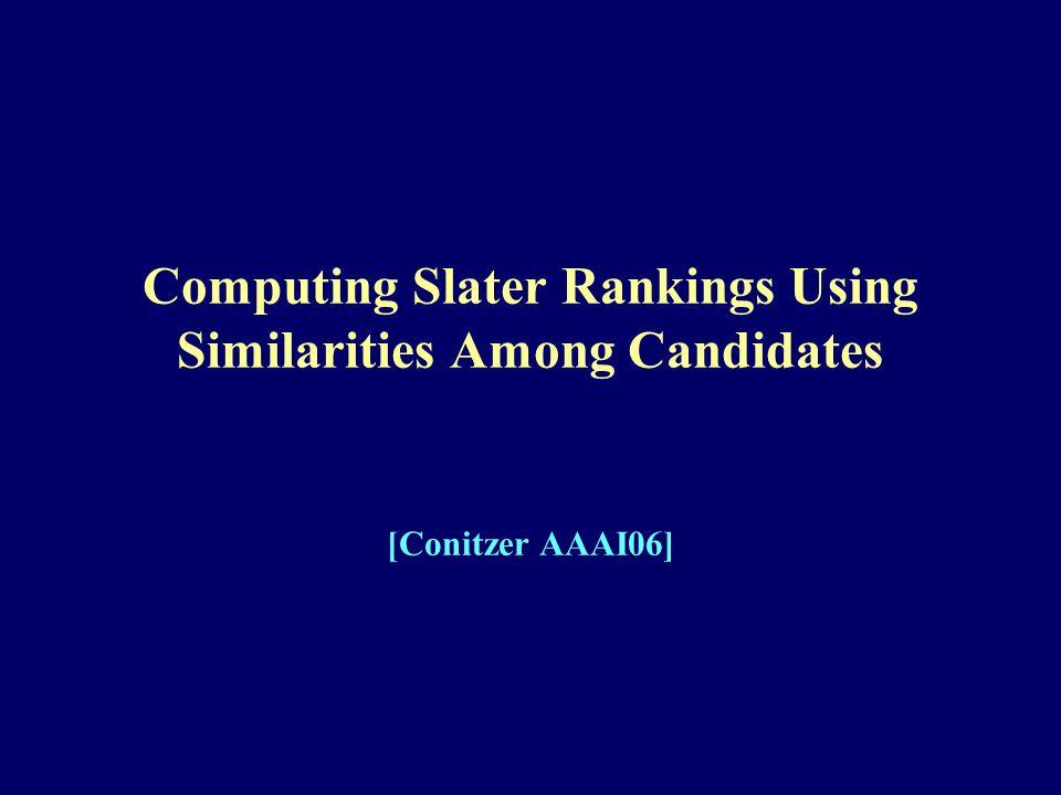 Computing Slater Rankings Using Similarities Among Candidates [Conitzer AAAI06]