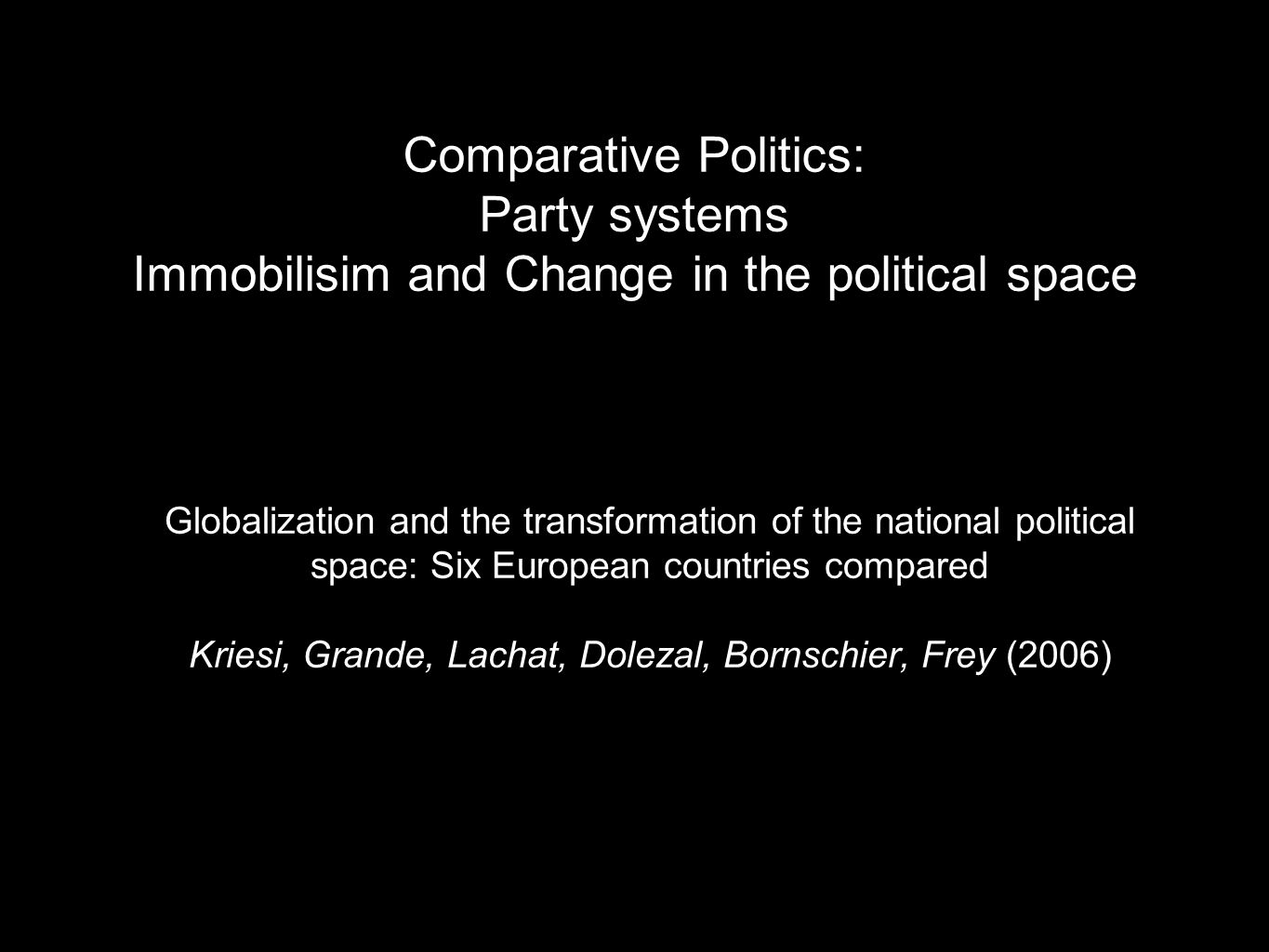 Globalization and the transformation of the national political space: Six European countries compared Kriesi, Grande, Lachat, Dolezal, Bornschier, Fre