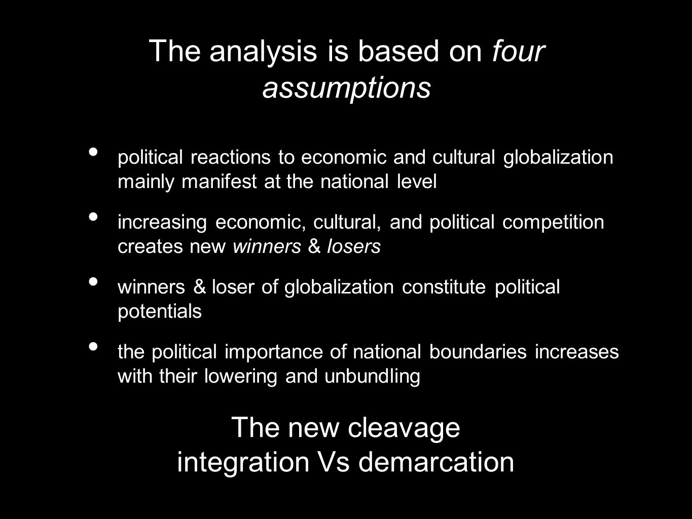 The analysis is based on four assumptions political reactions to economic and cultural globalization mainly manifest at the national level increasing