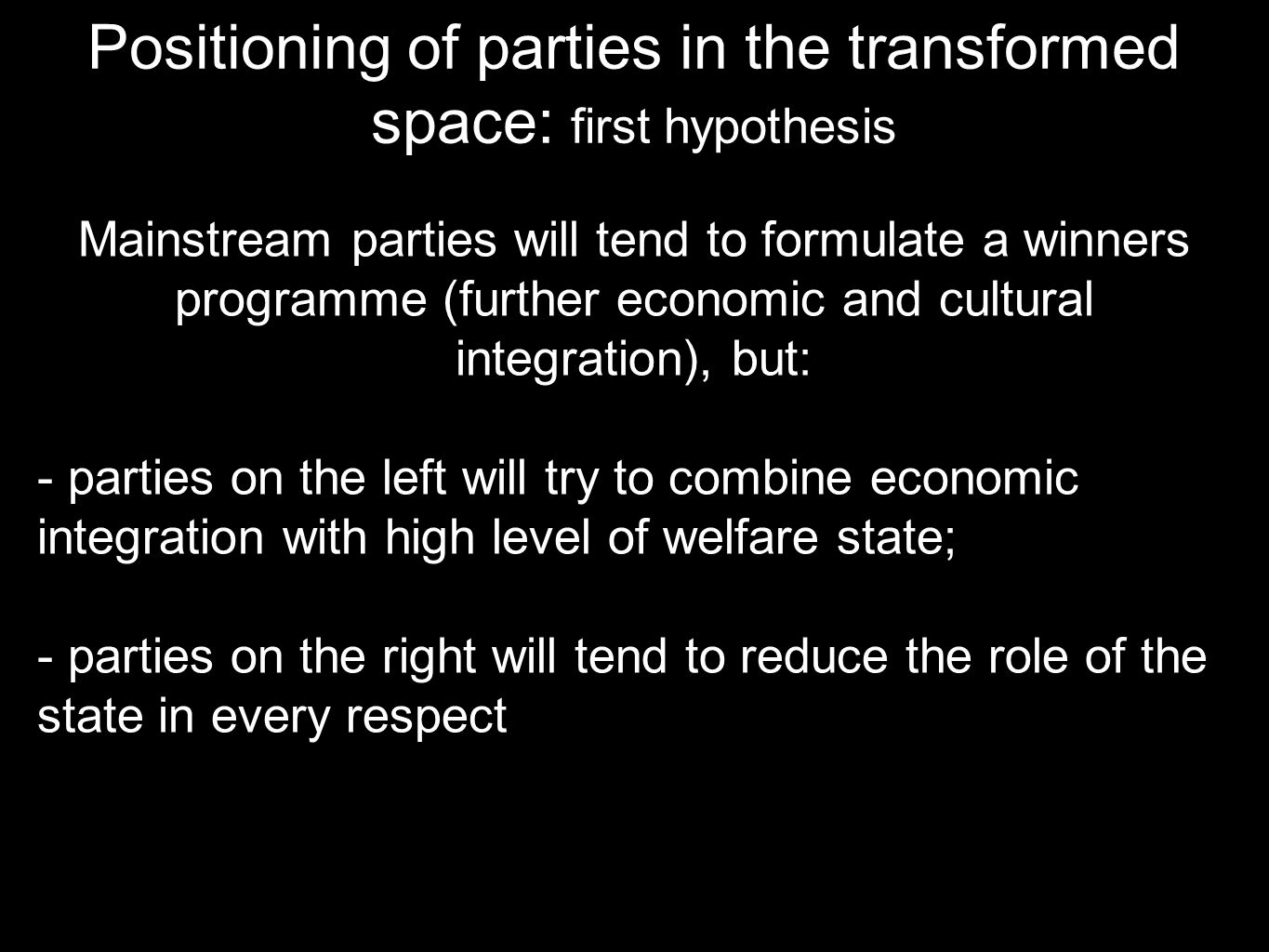 Positioning of parties in the transformed space: first hypothesis Mainstream parties will tend to formulate a winners programme (further economic and