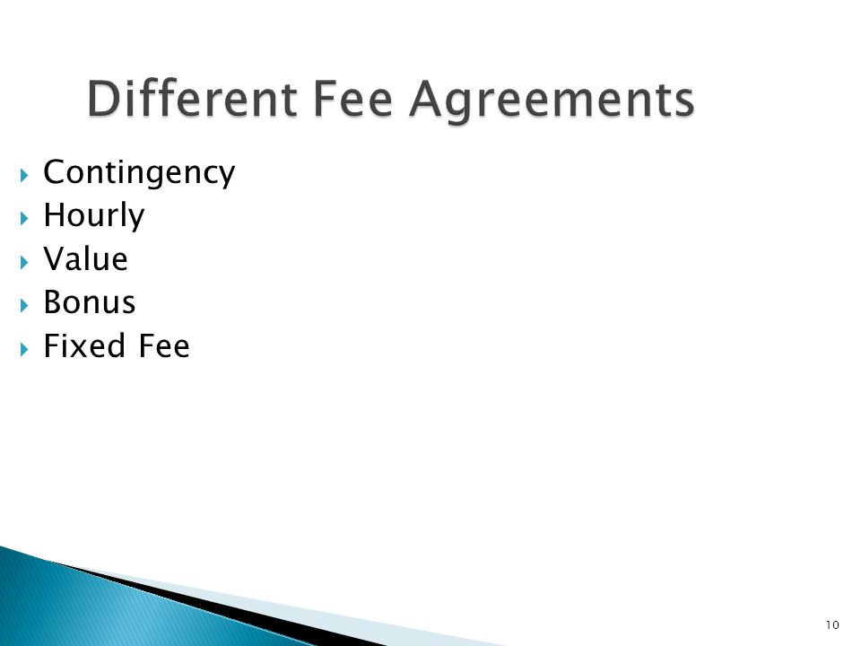 10 Different Fee Agreements  Contingency  Hourly  Value  Bonus  Fixed Fee