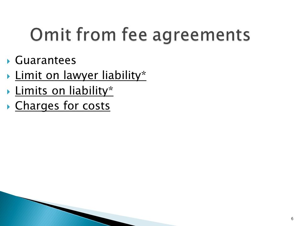 6 Omit from fee agreements  Guarantees  Limit on lawyer liability*  Limits on liability*  Charges for costs