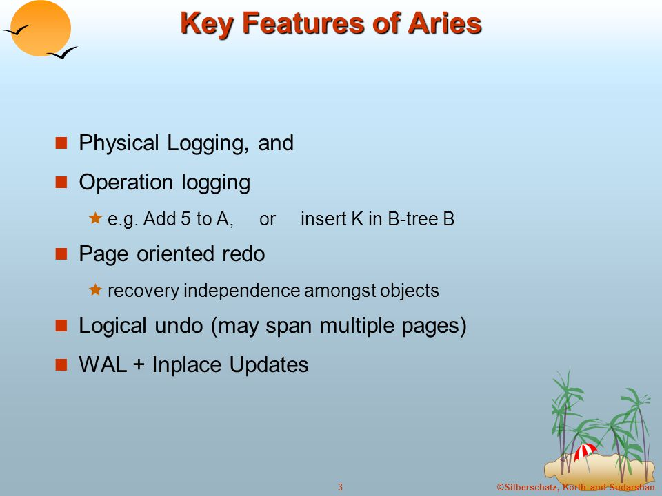 ©Silberschatz, Korth and Sudarshan3 Key Features of Aries Physical Logging, and Operation logging  e.g.