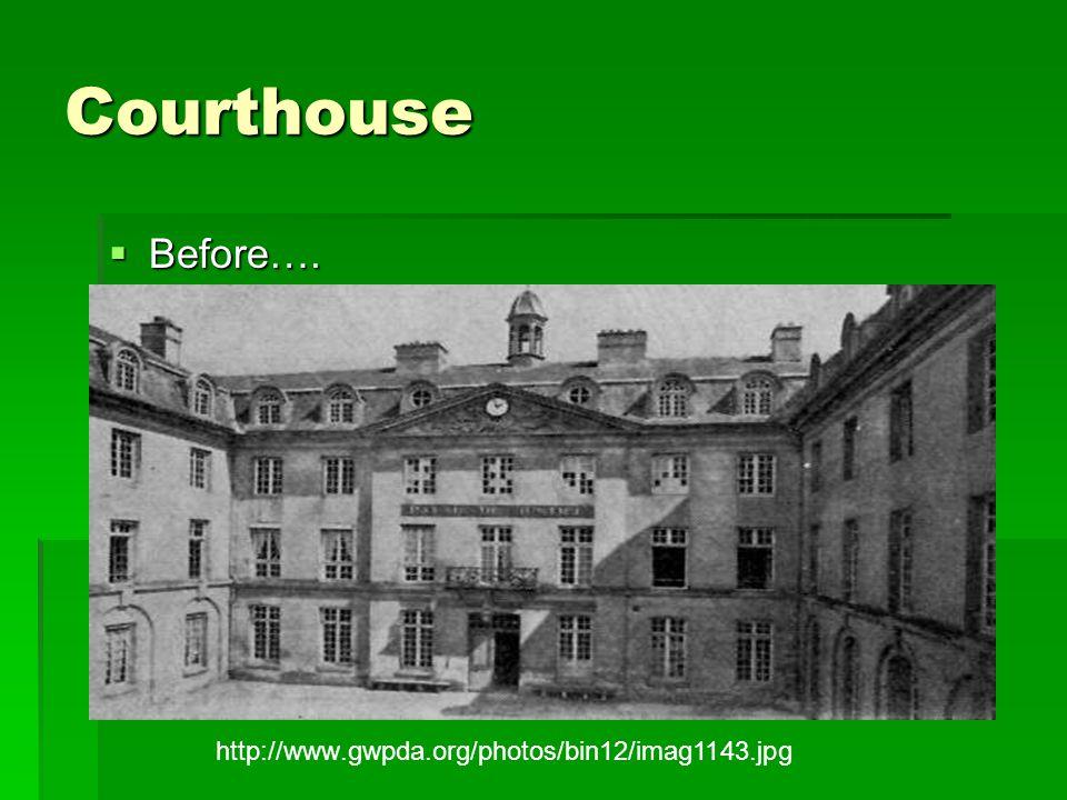 Courthouse  Before…. http://www.gwpda.org/photos/bin12/imag1143.jpg