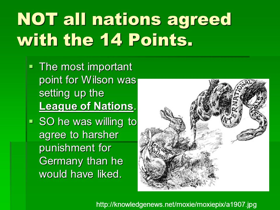 NOT all nations agreed with the 14 Points.  The most important point for Wilson was setting up the League of Nations.  SO he was willing to agree to