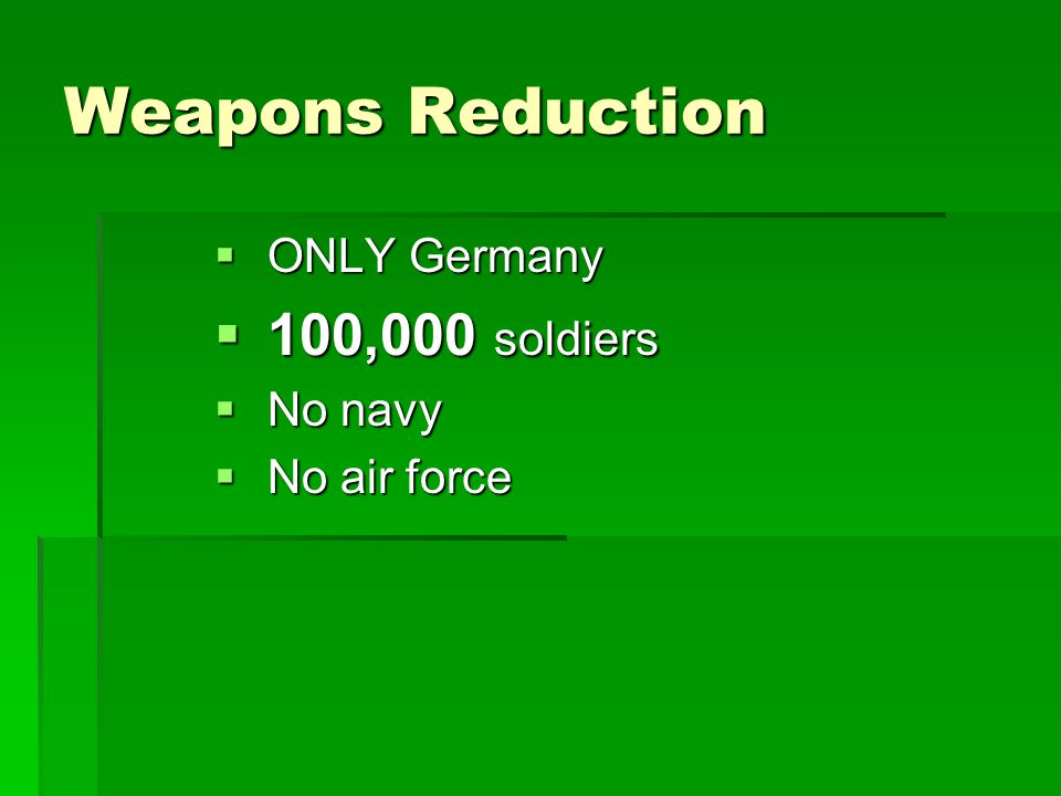Weapons Reduction  ONLY Germany  100,000 soldiers  No navy  No air force