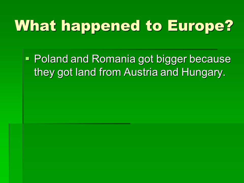 What happened to Europe?  Poland and Romania got bigger because they got land from Austria and Hungary.
