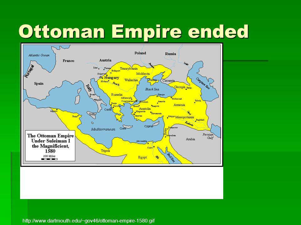 Ottoman Empire ended http://www.dartmouth.edu/~gov46/ottoman-empire-1580.gif