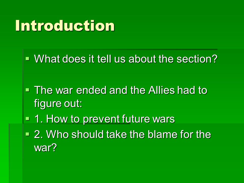 Introduction  What does it tell us about the section?  The war ended and the Allies had to figure out:  1. How to prevent future wars  2. Who shou