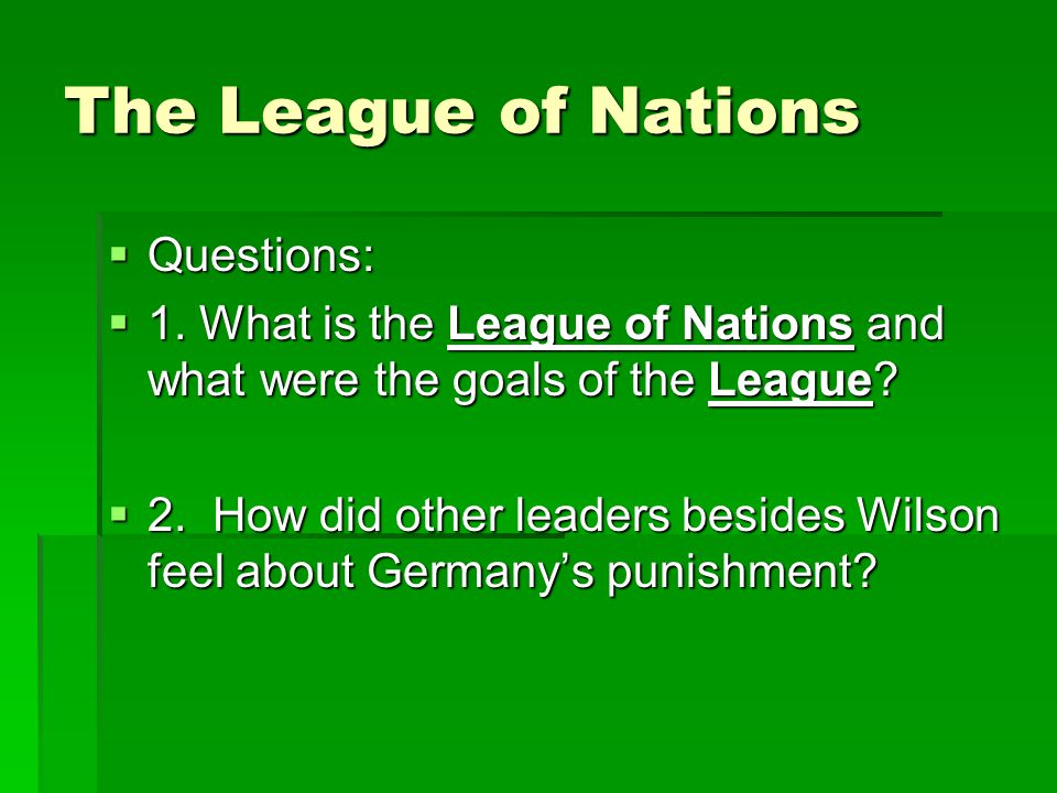 The League of Nations  Questions:  1.