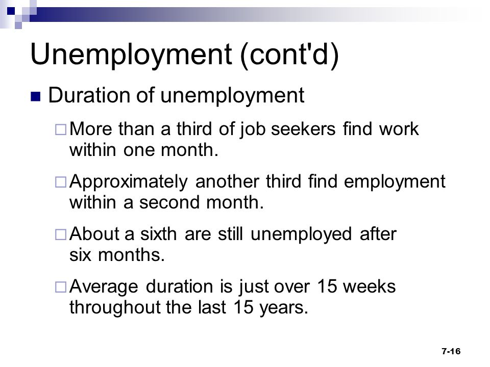 Unemployment (cont'd) Duration of unemployment  More than a third of job seekers find work within one month.  Approximately another third find emplo