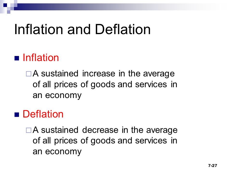 Inflation and Deflation Inflation  A sustained increase in the average of all prices of goods and services in an economy Deflation  A sustained decr