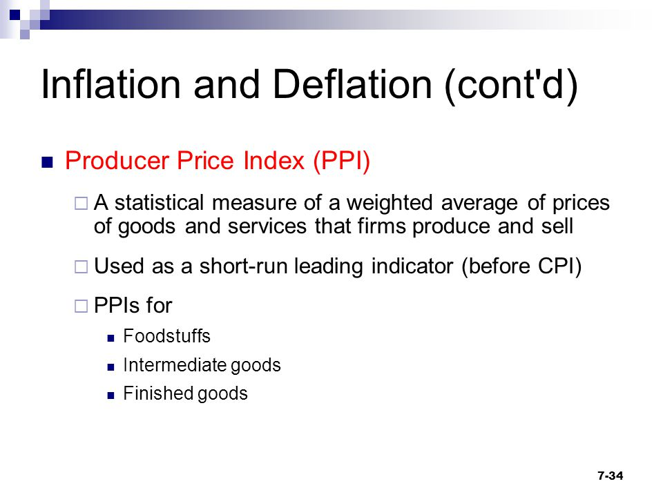 Inflation and Deflation (cont'd) Producer Price Index (PPI)  A statistical measure of a weighted average of prices of goods and services that firms p