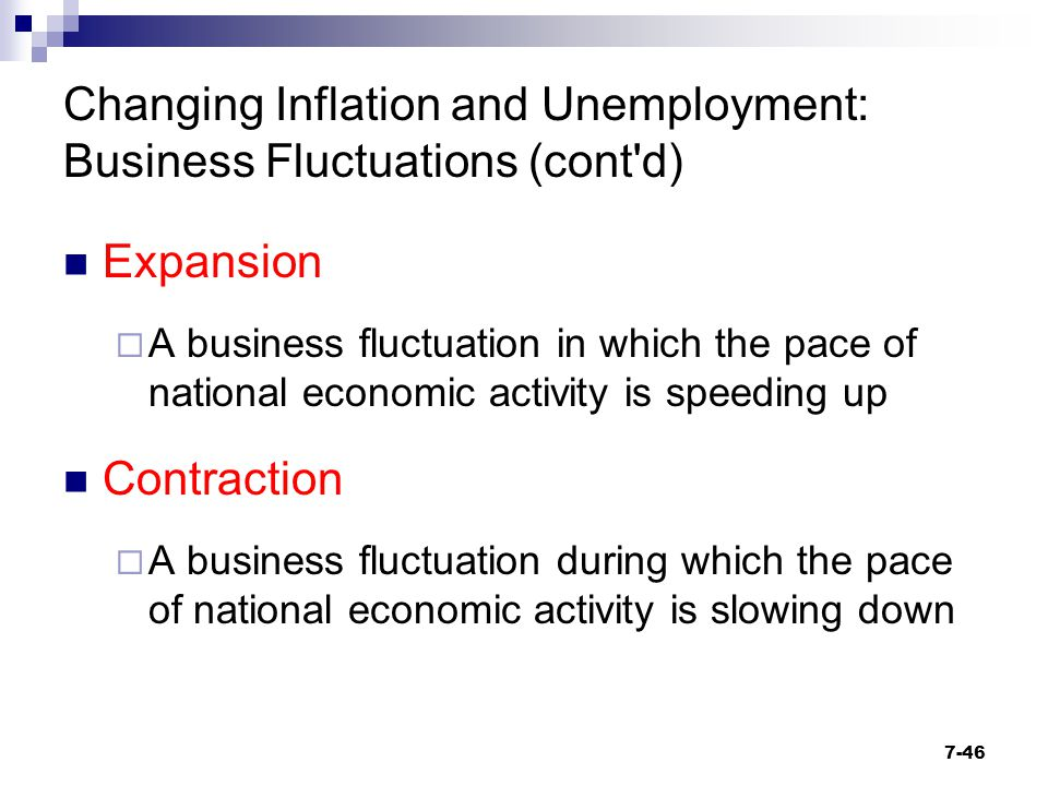 Changing Inflation and Unemployment: Business Fluctuations (cont'd) Expansion  A business fluctuation in which the pace of national economic activity