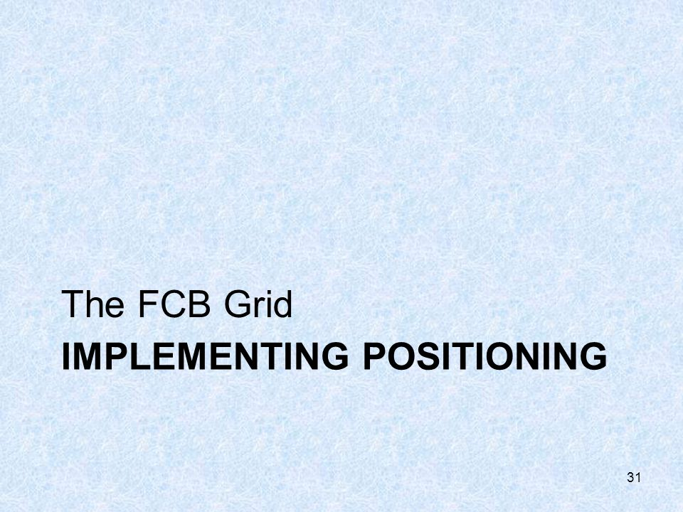 IMPLEMENTING POSITIONING The FCB Grid 31