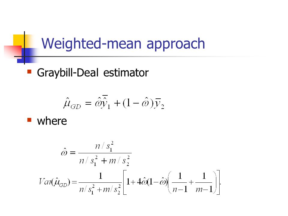 Weighted-mean approach  Graybill-Deal estimator  where