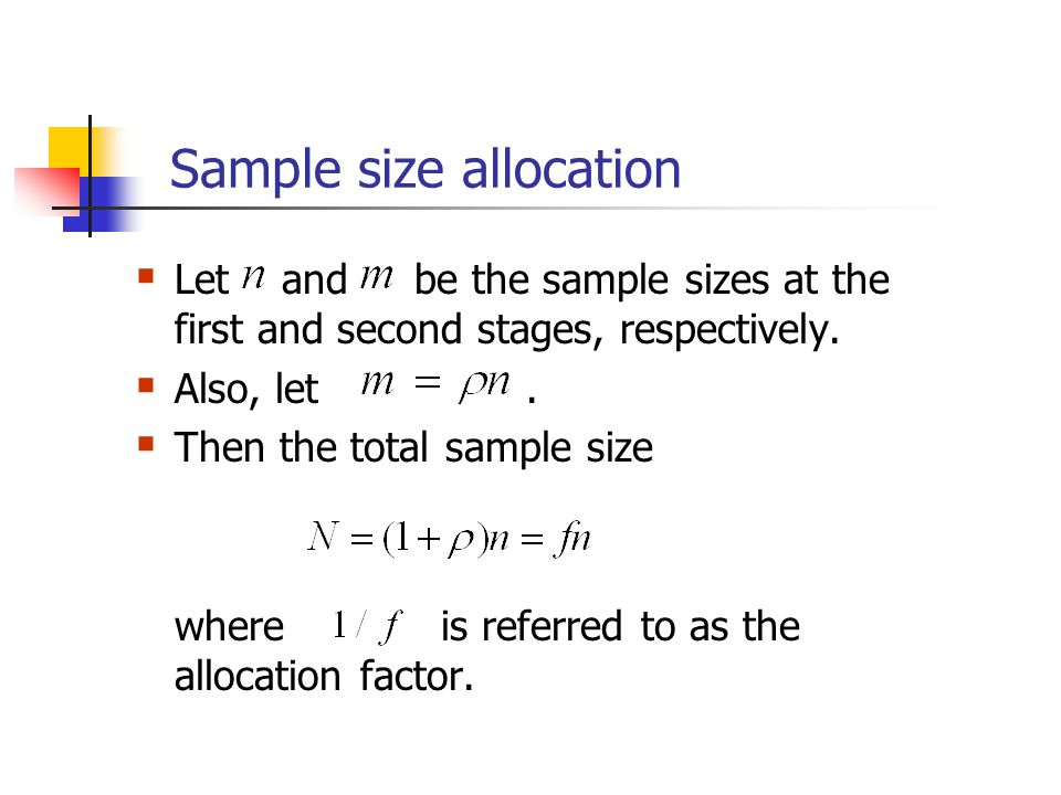 Sample size allocation  Let and be the sample sizes at the first and second stages, respectively.  Also, let.  Then the total sample size where is