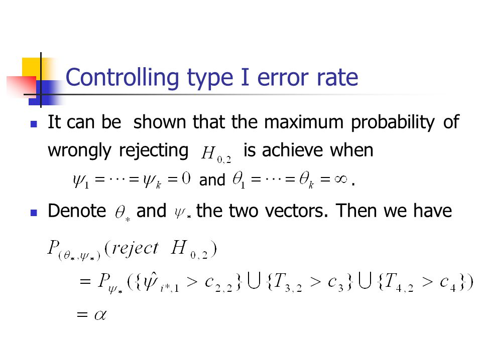 Controlling type I error rate It can be shown that the maximum probability of wrongly rejecting is achieve when and. Denote and the two vectors. Then