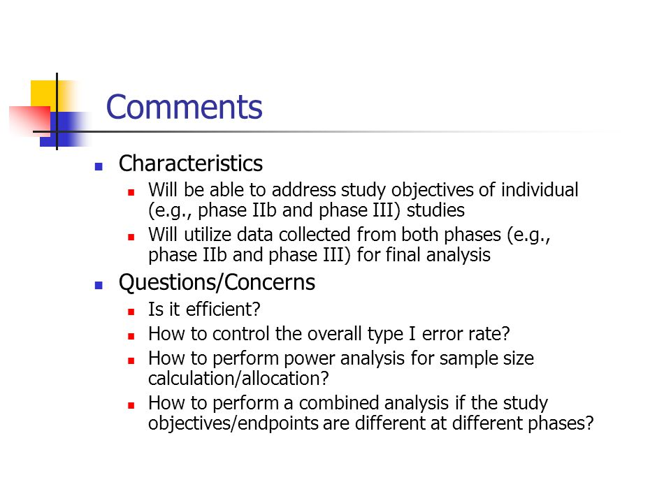 Comments Characteristics Will be able to address study objectives of individual (e.g., phase IIb and phase III) studies Will utilize data collected fr