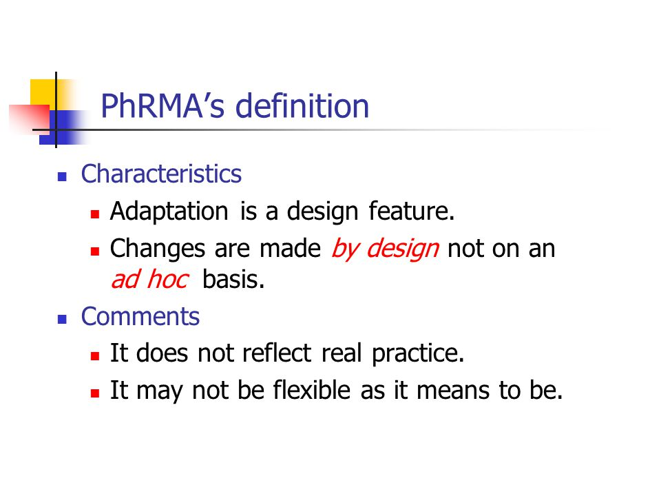 PhRMA's definition Characteristics Adaptation is a design feature. Changes are made by design not on an ad hoc basis. Comments It does not reflect rea