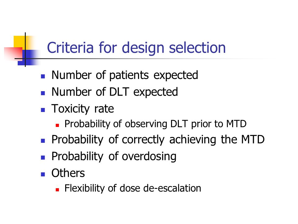 Criteria for design selection Number of patients expected Number of DLT expected Toxicity rate Probability of observing DLT prior to MTD Probability o