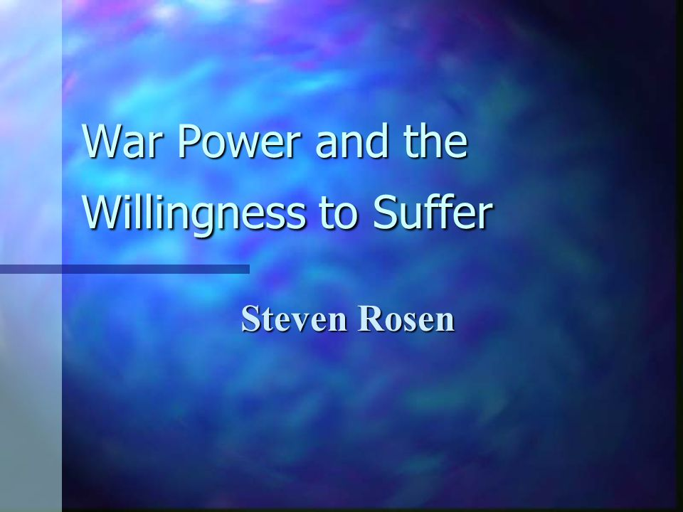 War Power and the Willingness to Suffer Steven Rosen