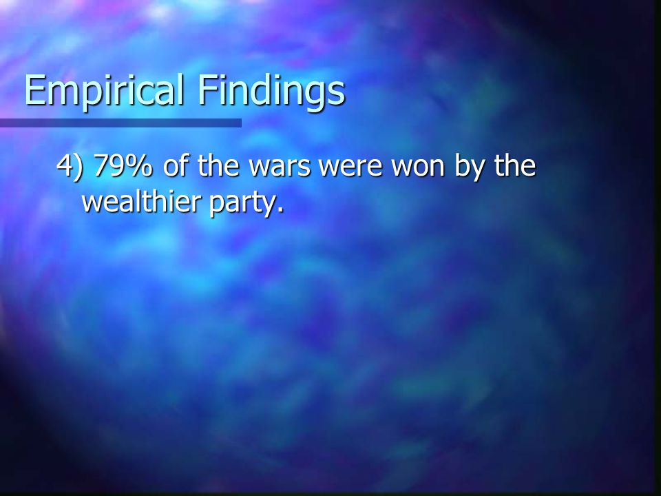 Empirical Findings 4) 79% of the wars were won by the wealthier party.