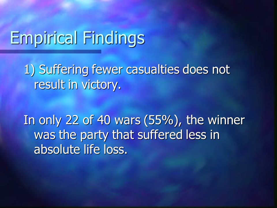 Empirical Findings 1) Suffering fewer casualties does not result in victory.