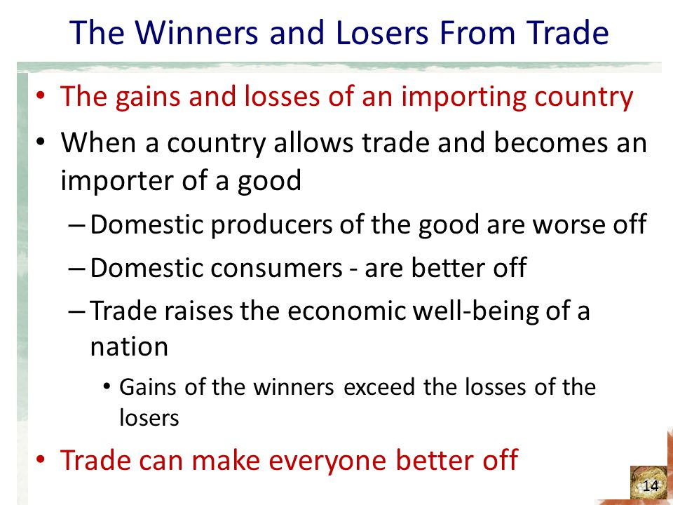 The Winners and Losers From Trade The gains and losses of an importing country When a country allows trade and becomes an importer of a good – Domesti