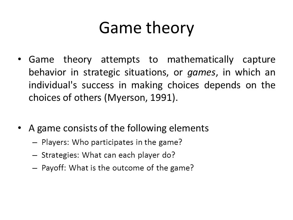 Game theory Game theory attempts to mathematically capture behavior in strategic situations, or games, in which an individual's success in making choi