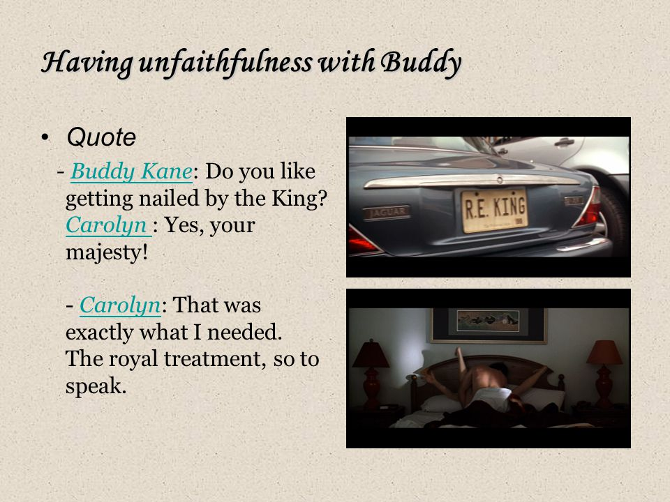 Having unfaithfulness with Buddy Quote - Buddy Kane: Do you like getting nailed by the King.